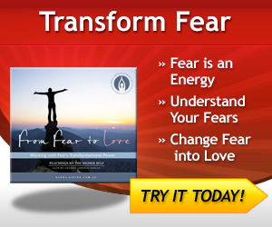 From Fear to Love Working with Fears Transformational Power